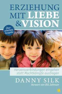 Erziehung mit Liebe und Vision - überarbeitete Ausgabe